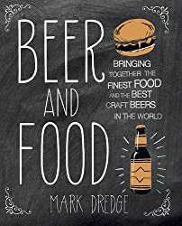 Beer and Food: Bringing together the finest food and the best craft beers in the world by Mark Dredge (2014-04-10)