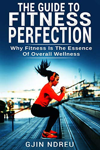 Book cover image for Fitness Book: Health and Fitness Exercise Motivation Success The Guide To Fitness Perfection: Lose Weight Create a healthy lifestyle Workout