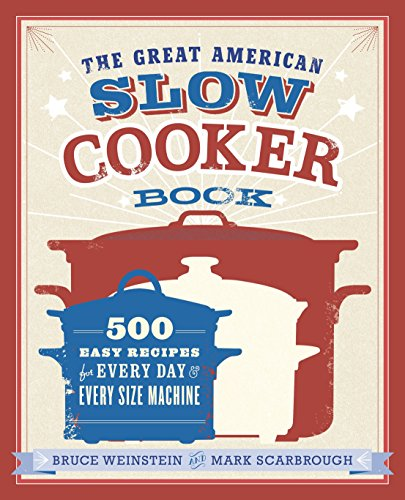 The Great American Slow Cooker Book: 700 Easy Recipes for Every Day and Every Size of Machine