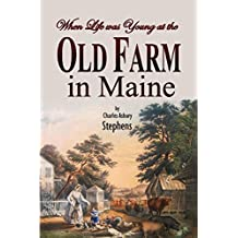 When Life was Young at the Old Farm in Maine (1912) (English Edition)