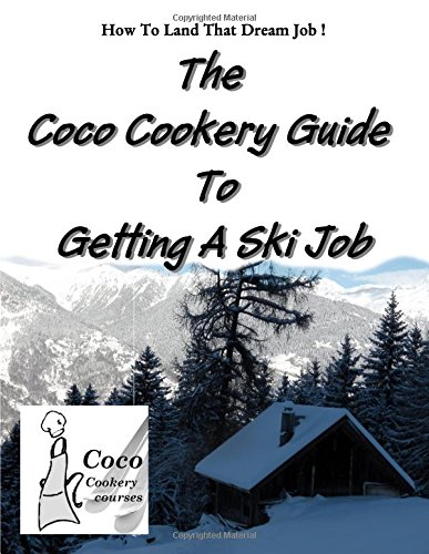 Coco Cookery Guide to Getting A Ski Job: How To work in a ski resort