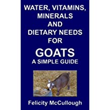 Water, Vitamins, Minerals And Dietary Needs For Goats A Simple Guide (Goat Knowledge Book 11) (English Edition)