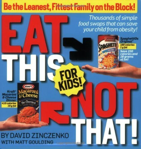 Eat This Not That! for Kids!: Be the Leanest, Fittest Family on the Block! by Zinczenko, David, Goulding, Matt (2008) Paperback