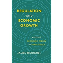 Regulation and Economic Growth: Applying Economic Theory to Public Policy (English Edition)