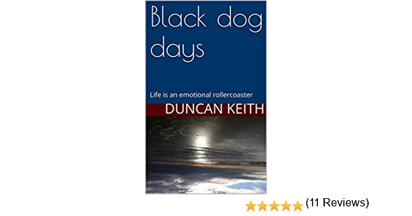 Black dog days life is an emotional rollercoaster ebook duncan black dog days life is an emotional rollercoaster ebook duncan keith amazon kindle store fandeluxe Ebook collections