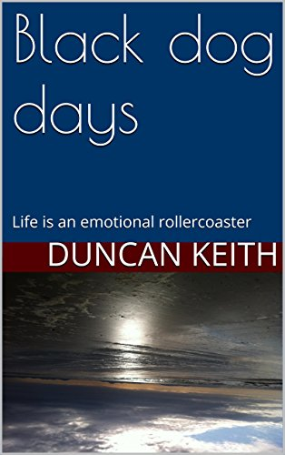 Black dog days life is an emotional rollercoaster ebook duncan black dog days life is an emotional rollercoaster by keith duncan fandeluxe Ebook collections