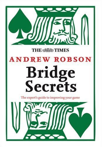 the-times-bridge-secrets-the-experts-guide-to-improving-your-game-times-times-books-by-andrew-robson