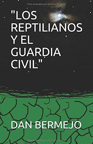 """""""LOS REPTILIANOS Y EL GUARDIA CIVIL"""""""