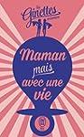 Maman mais avec une vie: Le guide des...