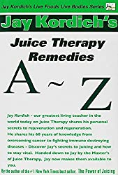 Juice Therapy Remedies A to Z by Jay Kordich (2005-08-02)