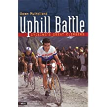 Uphill Battle: Cycling's Great Climbers by Owen Mulholland (2003-05-02)