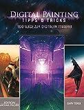 Digital Painting: Tipps & Tricks: 100 Wege zur Digitalen Malerei