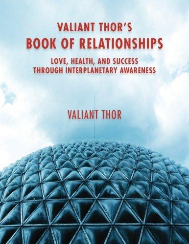 Valiant Thor's Book of Relationships: Love, Health, and Success Through Interplanetary Awareness por Valiant Thor