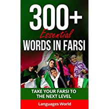 Learn Farsi: 300+ Essential Words In Farsi - Learn Words Spoken In Everyday Iran (Speak Farsi, Iran, Fluent, Farsi Language): Forget pointless phrases, Improve your vocabulary (English Edition)