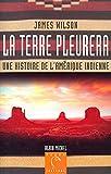 La Terre pleurera : Une histoire de l'Amérique indienne (Terre indienne) (French Edition)