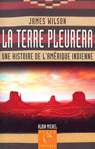 La Terre pleurera : Une histoire de l'Amérique indienne (A.M. TER.INDIE) par James Wilson