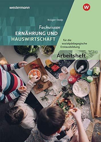 Fachwissen Ernährung und Hauswirtschaft für die sozialpädagogische Erstausbildung: Arbeitsheft