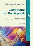 Grippemittel der Homöopathie: Nach Bhatia, Boericke, Borland, Clarke, Kent, Tyler und Voisin