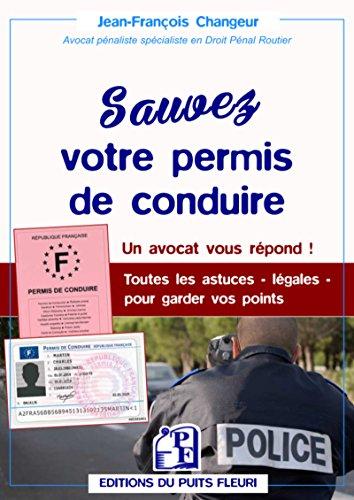 Sauvez votre permis de conduire: Un avocat vous répond ! Toutes les astuces - légales - pour garder vos points par Jean-François Changeur