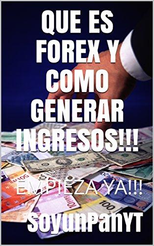 QUE ES FOREX Y COMO GENERAR INGRESOS!!!: EMPIEZA YA!!! por SoyunPan YT