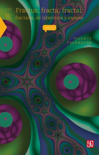 Fractus, fracta, fractal. fractales, de laberintos y espejos: 0 (La Ciencia Para Todos) por Vicente Talanquer A.