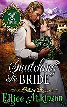 Snatching The Bride (Family of Love Series) (A Western Romance Story) (English Edition) par [Atkinson, Elliee]
