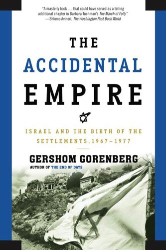 the-accidental-empire-israel-and-the-birth-of-the-settlements-1967-1977
