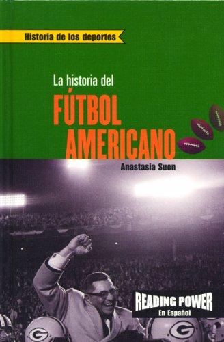 La Historia Del Futbol Americano/the Story of Football (Historia de los Deportes) por Anastasia Suen