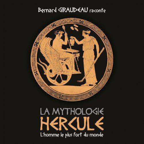 Hercule, l'homme le plus fort du monde (Bernard Giraudeau raconte - La Mythologie)