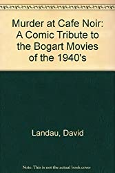 Murder at Cafe Noir: A Comic Tribute to the Bogart Movies of the 1940's by David Landau (1999-10-30)
