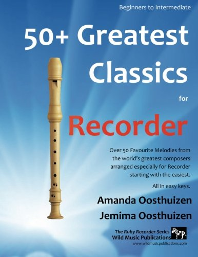 50+ Greatest Classics for Recorder: instantly recognisable tunes by the world's greatest composers arranged especially for the recorder, starting with the easiest (The Ruby Recorder)