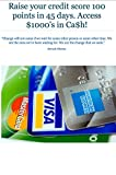 Raise Your Credit Score 100 Points in 45 Days & Access $1,000's in Cash! (English Edition)