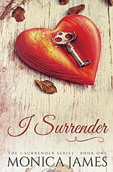 I Surrender (I Surrender Series Book 1) by [James, Monica]