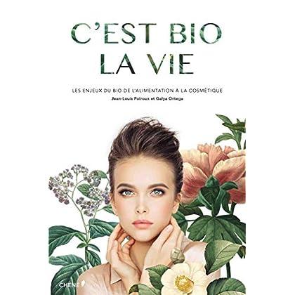C'est bio la vie: La vérité sur les cosmétiques bios