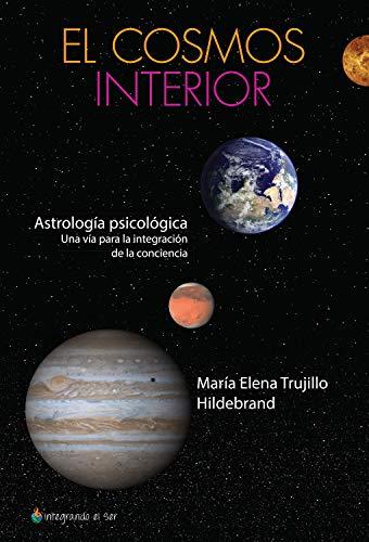 El cosmos interior: Astrología psicológica. Una vía para la integración de la conciencia por María Elena Trujillo