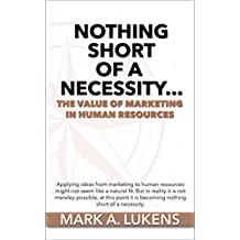 Nothing Short of a Necessity...The Value of Marketing in Human Resources (English Edition)