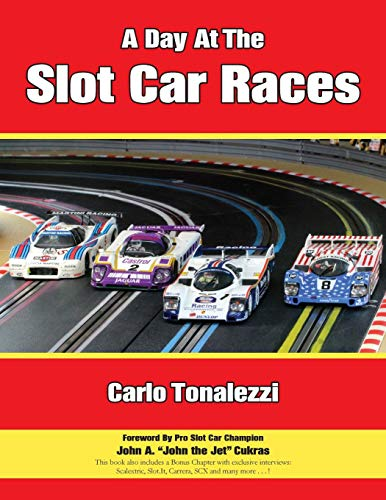 A Day at the Slot Car Races: The Model Racing Book with Exclusive Photos & Interviews