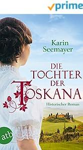 Die Tochter der Toskana: Historischer Roman (Die große Toskana-Saga 1)