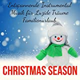 Christmas Season - Entspannende Süße Instrumental Musik für Weihnachtsbeleuchtung Luzide Träume Familienurlaub mit Natur New Age Heilende Geräusche