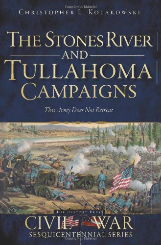 The Stones River and Tullahoma Campaigns: This Army Does Not Retreat (Civil War Sequicentennial)