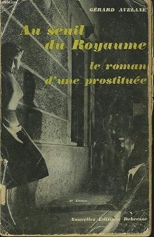 AU SEUIL DU ROYAUME. LE ROMAN D'UNE