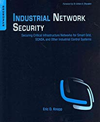 [(Industrial Network Security : Securing Critical Infrastructure Networks for Smart Grid, SCADA, and Other Industrial Control Systems)] [By (author) Eric D. Knapp ] published on (September, 2011)