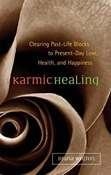 Karmic Healing: Clearing Past Life Blocks to Present Day Love, Health, and Happiness by [Wojton, Djuna]