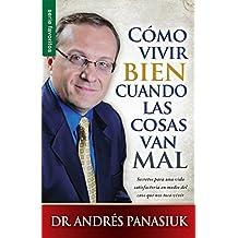Como Vivir Bien Cuando las Cosas Van Mal = How to Live Well When Things Go Wrong (Serie Favoritos) by Andres Panasiuk (2015-10-06)