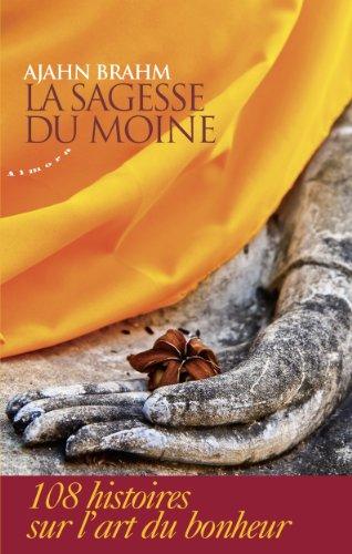La sagesse du moine : 108 histoires sur l'art du bonheur par Ajahn Brahm