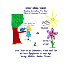 Clear Close Vision - Reading, Seeing Fine Print Clear: Natural Presbyopia Treatment (Black & White Edition)