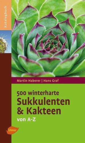 500 winterharte Sukkulenten und Kakteen: Von A - Z (Katalogbuch)