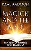 Magick And The Bible: Is Magick Compatible With The Bible? (Bible Magick Book 1)