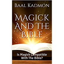 Magick And The Bible: Is Magick Compatible With The Bible? (Bible Magick Book 1) (English Edition)