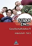 Stark in ... Gesellschaftslehre - Ausgabe 2007: Arbeitsheft 1 Teil 2